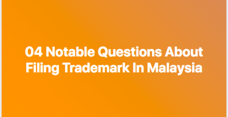 Questions about filing trademark in Malaysia, trademark in Malaysia