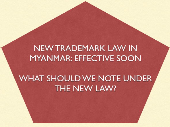 New Myanmar Trademark Law, Myanmar IP Law