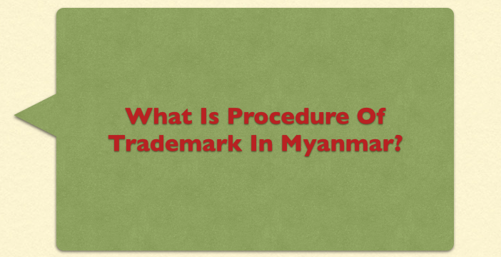 What is procedure of trademark in Myanmar?
