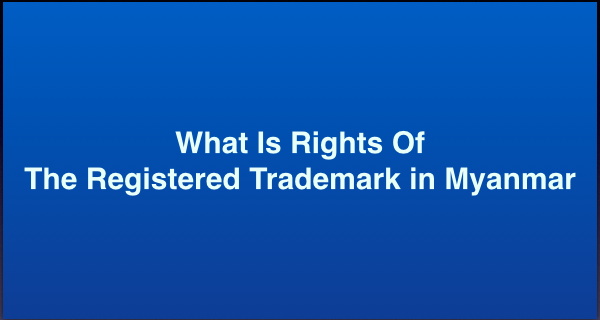 What Is Rights of the Registered Trademark in Myanmar