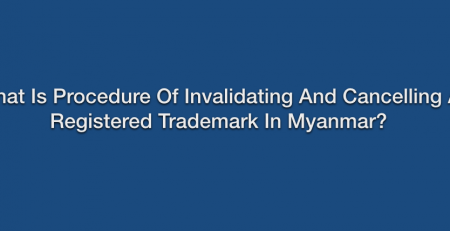 What is procedure of Invalidating and Cancelling a registered trademark in Myanmar