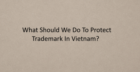 What Should We Do To Protect Trademark In Vietnam? Fee of Trademark in Vietnam?