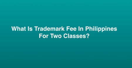 What Is Trademark Fee In Philippines For Two Classes?