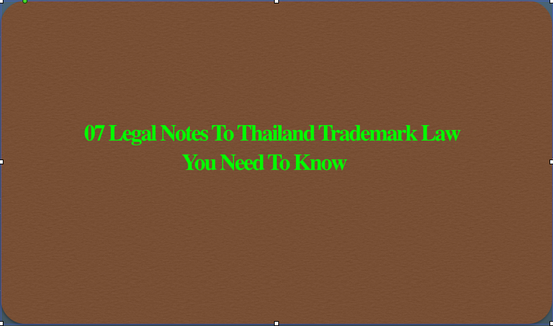 07 Legal Notes To Thailand Trademark Law You Need To Know, Notes To Thailand Trademark Law