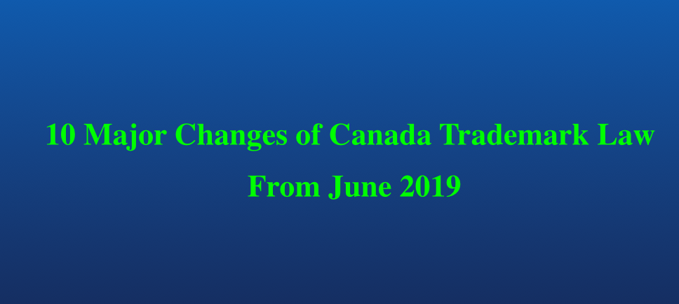 10 Major Changes of New Canada Trademark Law From June 2019, New Canadian trademark Law