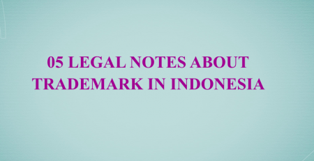 05 legal notes about trademark in Indonesia, trademark law in Indonesia, Indonesia Trademark Law