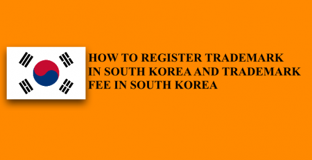 How to register trademark in South Korea and Fee of trademark in South Korea