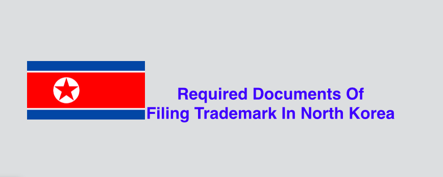 Required documents of filing trademark in North Korea, North Korea Trademark
