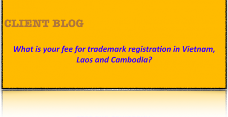 Client Blog: What is your fee for trademark registration in Vietnam, Laos and Cambodia?