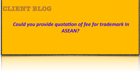 CLIENT BLOG: Could you provide quotation of fee for trademark In ASEAN?