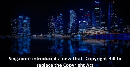 Singapore introduced a new Draft Copyright Bill to replace the Copyright Act