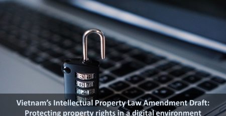Vietnam's Intellectual Property Law Amendment Draft Protecting property rights in a digital environment