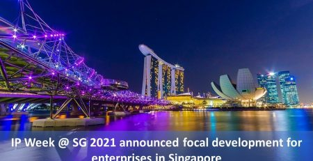 IP Week @ SG 2021 announced focal development for enterprises in Singapore, focal development for enterprises in Singapore, Improve IP dispute resolution proceedings in Singapore, IP Week @ SG 2021